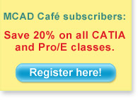 MCAD Cafe subscribers: Save 20% on all CATIA and Pro/E classes. Register here!